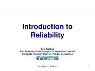 Introduction to Reliability  Dan Burrows ASQ Reliability Division Region 12 Reliability Councilor Corporate Reliability