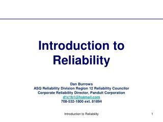 Introduction to Reliability  Dan Burrows ASQ Reliability Division Region 12 Reliability Councilor Corporate Reliability