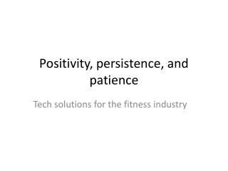 Positivity, persistence, and patience:  Tech solutions for t