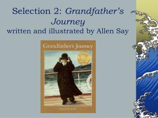 Selection 2: Grandfather s Journey written and illustrated by Allen Say