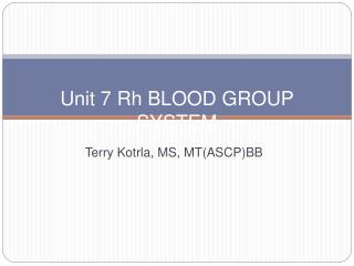 Unit 7 Rh BLOOD GROUP SYSTEM