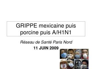 GRIPPE mexicaine puis porcine puis A