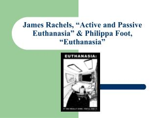 James Rachels,  Active and Passive Euthanasia   Philippa Foot,  Euthanasia