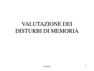 VALUTAZIONE DEI DISTURBI DI MEMORIA