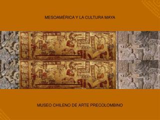 MESOAM RICA Y LA CULTURA MAYA