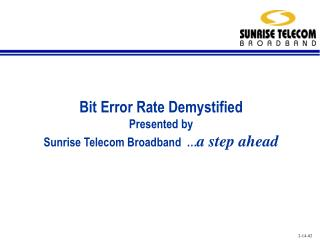 Bit Error Rate Demystified Presented by  Sunrise Telecom Broadband   a step ahead