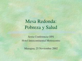 Mesa Redonda:  Pobreza y Salud