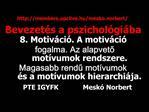 Bevezet s a pszichol gi ba 8. Motiv ci . A motiv ci  fogalma. Az alapveto mot vumok rendszere. Magasabb rendu mot vumok