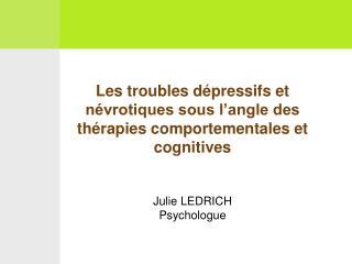 Les troubles d pressifs et n vrotiques sous l angle des th rapies comportementales et cognitives   Julie LEDRICH Psychol