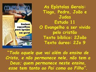 As Ep stolas Gerais: Tiago, Pedro, Jo o e Judas Estudo 11 O Evangelho a ser vivido pelo crist o Texto b blico: 2Jo o Tex