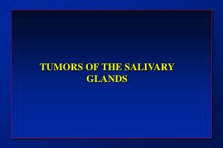 TUMORS OF THE SALIVARY GLANDS