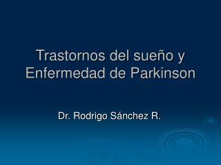 Trastornos del sue o y Enfermedad de Parkinson