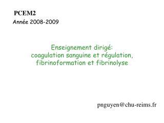 Enseignement dirig :  coagulation sanguine et r gulation, fibrinoformation et fibrinolyse