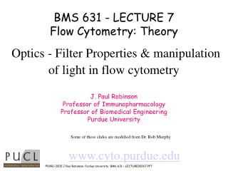 BMS 631 - LECTURE 7 Flow Cytometry: Theory   Optics - Filter Properties  manipulation of light in flow cytometry    J. P