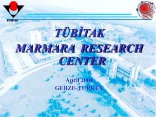 T BITAK MARMARA  RESEARCH  CENTER  April 2004 GEBZE-TURKEY