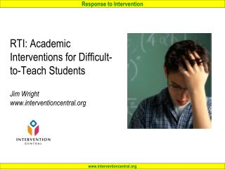 RTI: Academic Interventions for Difficult-to-Teach Students  Jim Wright interventioncentral
