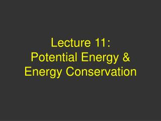 Lecture 11:  Potential Energy  Energy Conservation