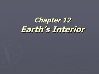 Chapter 12  Earth s Interior