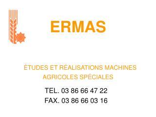 ERMAS    TUDES ET R ALISATIONS MACHINES AGRICOLES SP CIALES