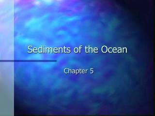Sediments of the Ocean