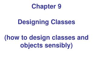 Chapter 9  Designing Classes  how to design classes and objects sensibly