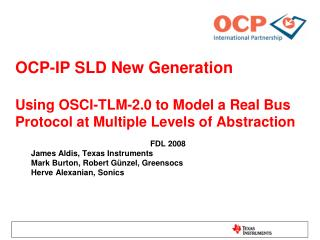 OCP-IP SLD New Generation  Using OSCI-TLM-2.0 to Model a Real Bus Protocol at Multiple Levels of Abstraction