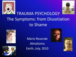 TRAUMA PSYCHOLOGY The Symptoms: from Dissotiation to Shame
