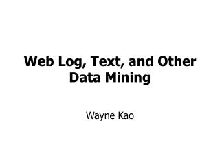 Web Log, Text, and Other Data Mining