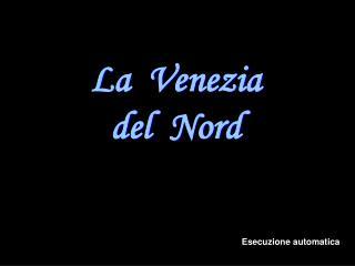 La  Venezia del  Nord