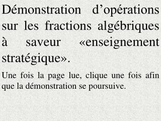 D monstration d op rations sur les fractions alg briques   saveur  enseignement strat gique .