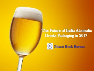 The Future of India Alcoholic Drinks Packaging to 2017