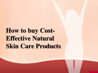 How to buy Cost- Effective Natural Skin Care Products
