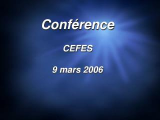 Conf rence  CEFES  9 mars 2006