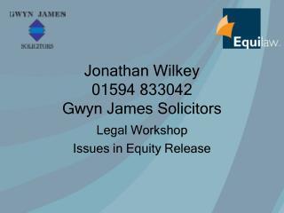 Jonathan Wilkey 01594 833042 Gwyn James Solicitors