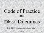 Code of Practice and  Ethical Dilemmas