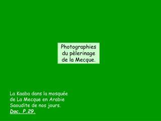 La Kaaba dans la mosqu e de La Mecque en Arabie Saoudite de nos jours. Doc. P.29.