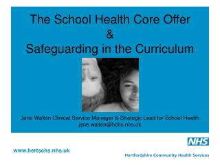 The School Health Core Offer  Safeguarding in the Curriculum     Jane Walton Clinical Service Manager  Strategic Lead fo