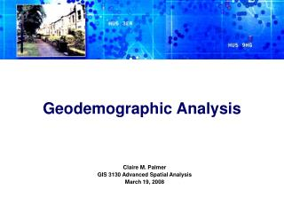 Claire M. Palmer GIS 3130 Advanced Spatial Analysis March 19, 2008