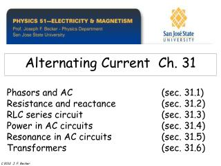 Phasors and AC     sec. 31.1 Resistance and reactance   sec. 31.2  RLC series circuit    sec. 31.3 Power in AC circuits