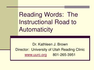 Reading Words:  The Instructional Road to  Automaticity
