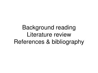 Background reading Literature review References  bibliography