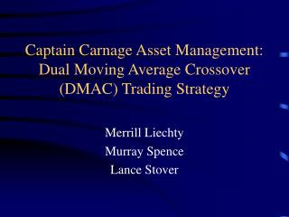 Captain Carnage Asset Management: Dual Moving Average Crossover DMAC Trading Strategy