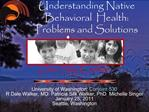 Understanding Native Behavioral  Health: Problems and Solutions