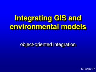 Integrating GIS and environmental models