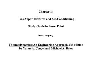 Chapter 14   Gas-Vapor Mixtures and Air-Conditioning   Study Guide in PowerPoint   to accompany   Thermodynamics: An Eng