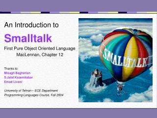 An Introduction to Smalltalk First Pure Object Oriented Language MacLennan, Chapter 12   Thanks to: Misagh Bagherian S.J