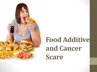 Food Additives and Cancer Scare