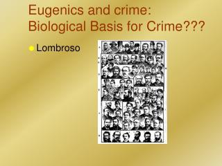 Eugenics and crime: Biological Basis for Crime