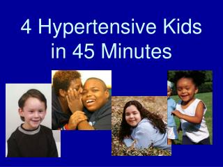 4 Hypertensive Kids in 45 Minutes