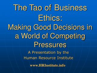 The Tao of Business Ethics: Making Good Decisions in a World of Competing Pressures